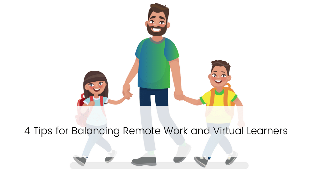 4 Tips for Balancing Remote Work and Virtual Learners