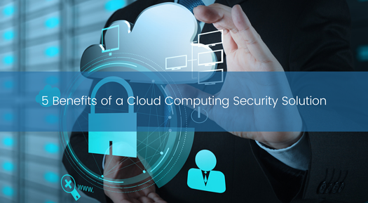 5 benefits of cloud computing security solution