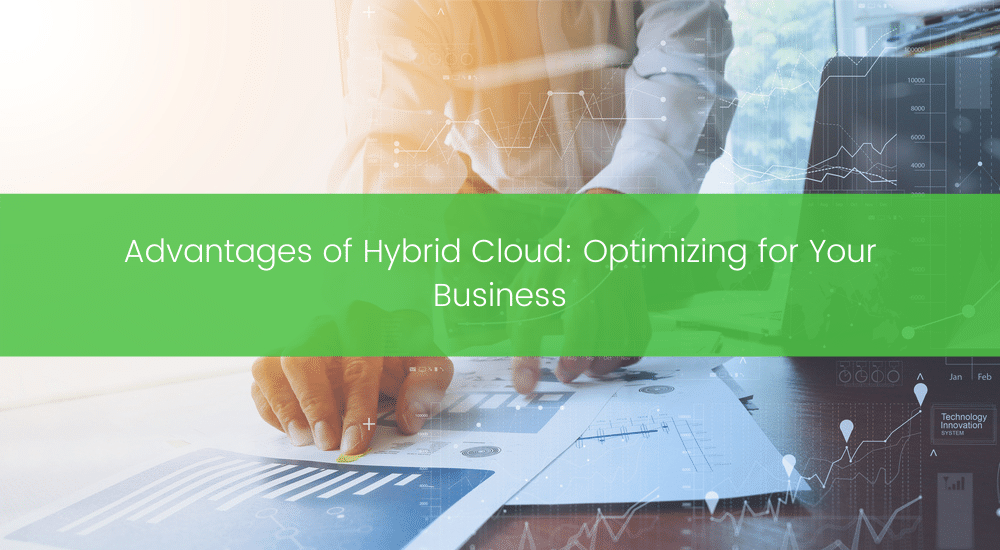 Advantages of Hybrid Cloud_ Optimizing for Your Business