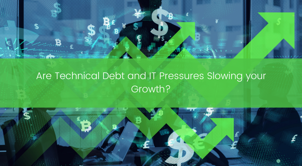 Are Technical Debt and IT Pressures and Slowing your Growth_