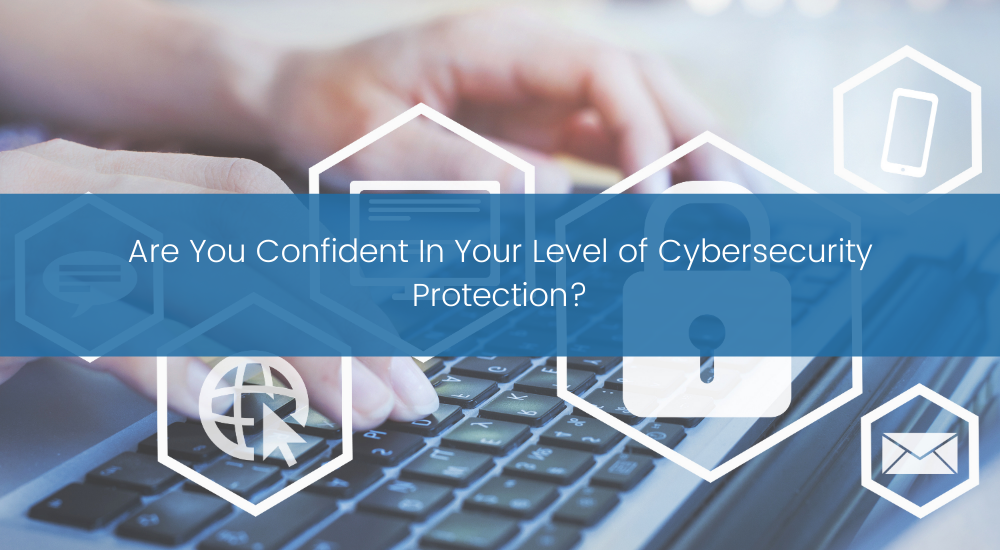 Are You Confident In Your Level of Cybersecurity Protection_ - TBC