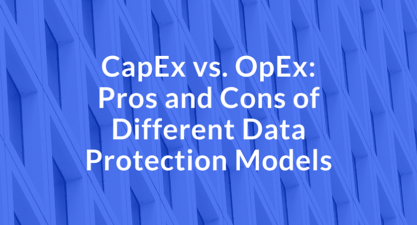 CapEx vs. OpEx_ Pros and Cons of Different Data Protection Models (1)