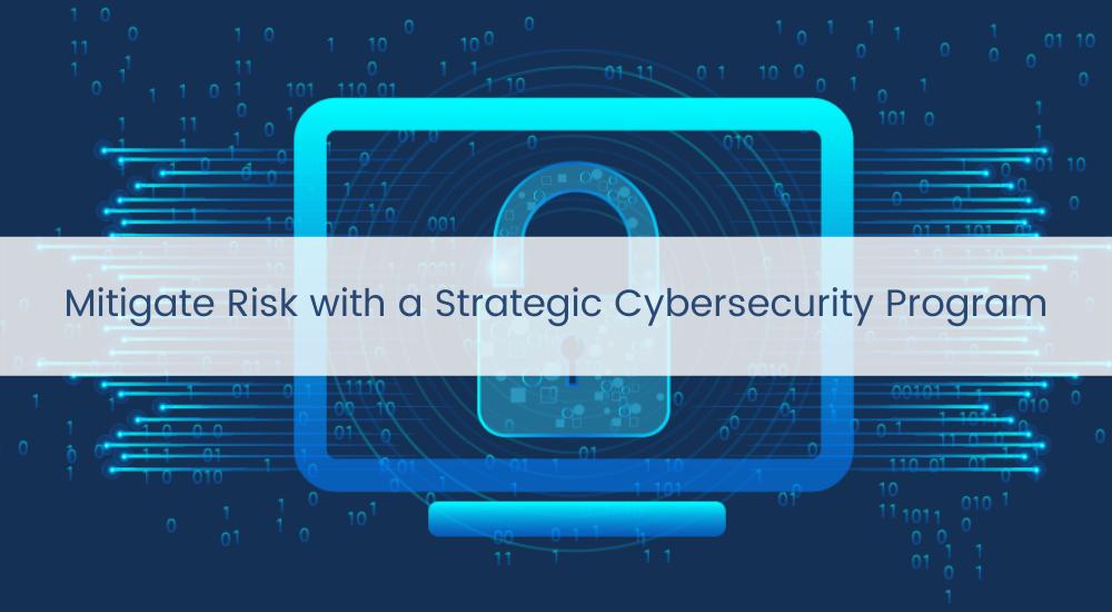 Mitigate Risk with a Strategic Cybersecurity Program