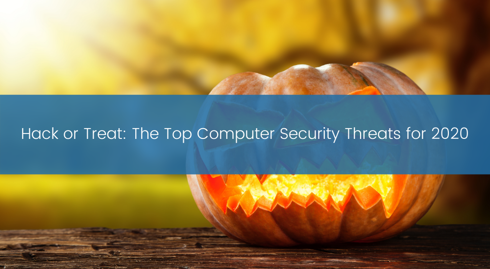 TBC - Hack or Treat_ The Top Computer Security Threats for 2020