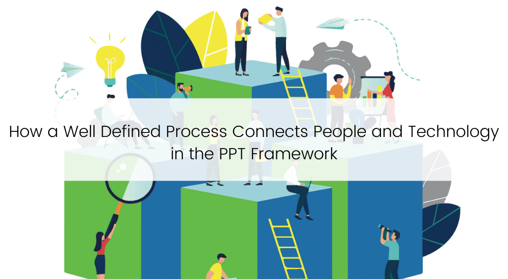 TBC - How a Well Defined Process Connects People and Technology in the PPT Framework