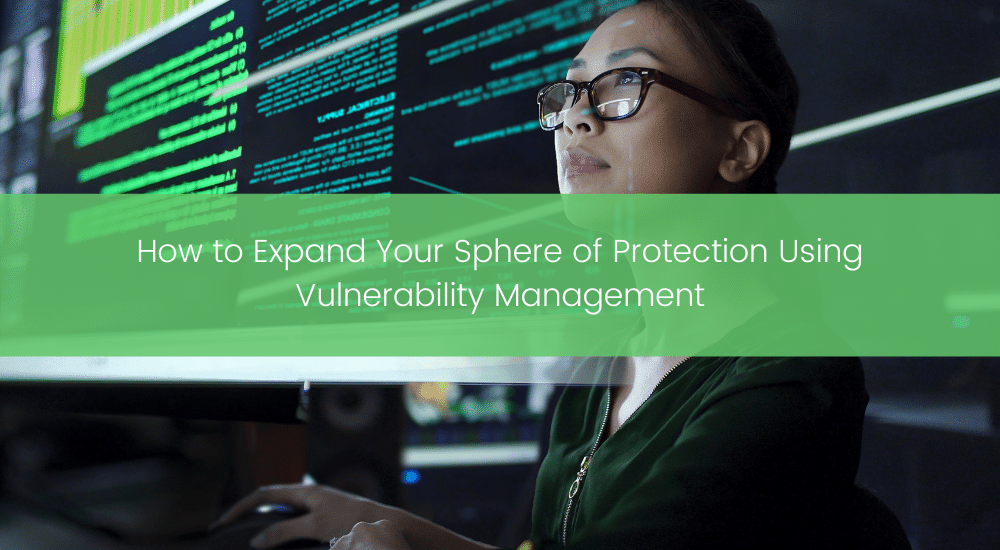 Expand Your Sphere of Protection Using Vulnerability Management