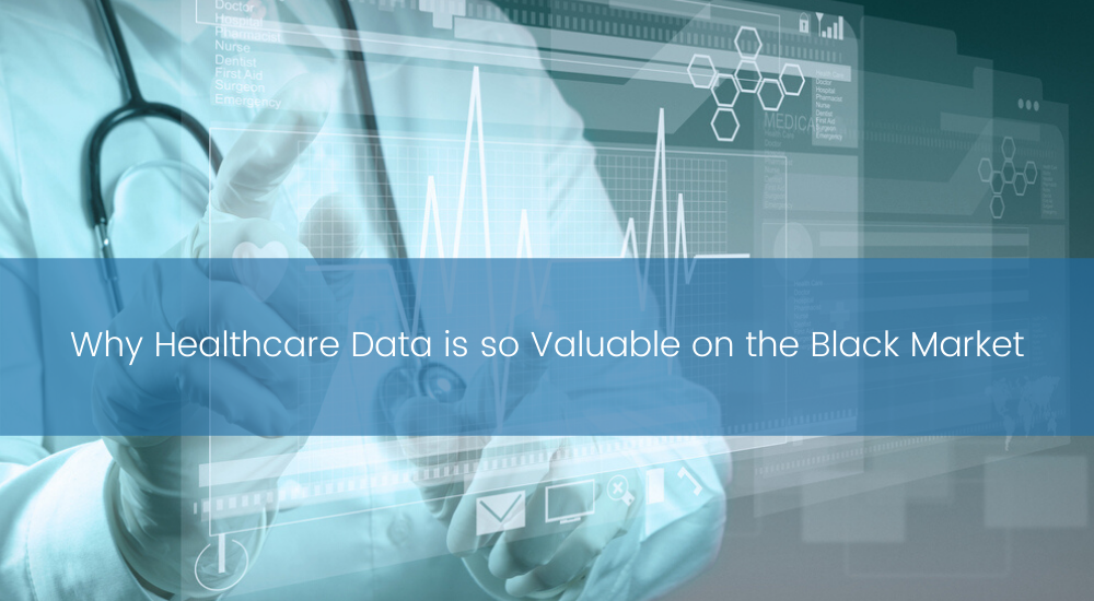 TBC - Why Healthcare Data is so Valuable on the Black Market