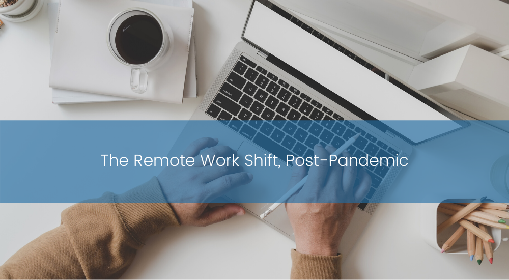 The Remote Work Shift, Post-Pandemic