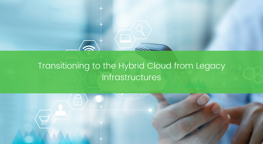 Transitioning to the Hybrid Cloud from Legacy Infrastructures