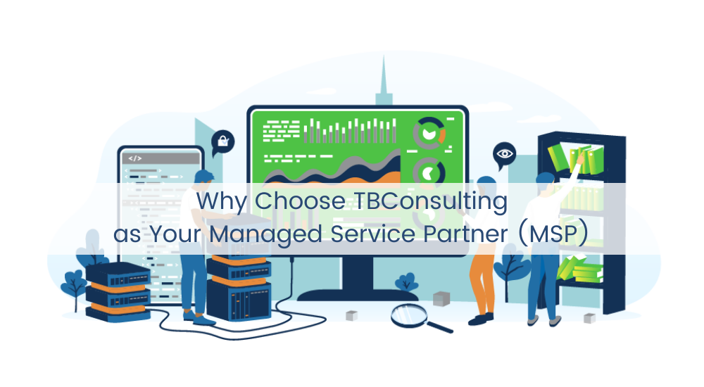 Why Choose TBConsulting as Your Managed Service Partner MSP