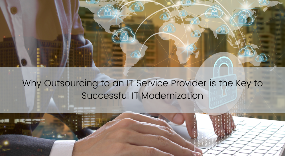 Why Outsourcing to an IT Service Provider is the Key to Successful IT Modernization (1)