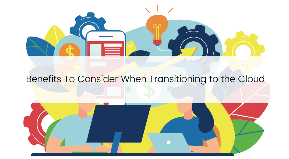 benefits when transitioning to the cloud
